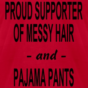PROUD SUPPORTER OF MESSY HAIR AND PAJAMA PANTS Lon - Men's T-Shirt by American Apparel