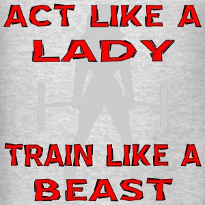Act Like A Lady Train Like A Beast - Men's T-Shirt