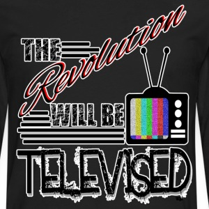 The Revolution Will Be Televised T-Shirts - Men's Premium Long Sleeve T-Shirt
