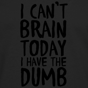 I Can't Brain Today I Have The Dumb Women's T-Shirts - Men's Premium Long Sleeve T-Shirt
