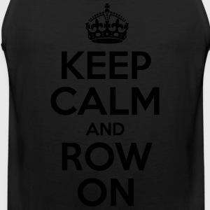 Keep Calm And Row On - Men's Premium Tank