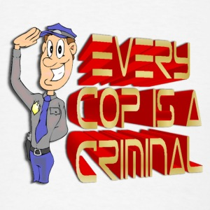 Every Cop Is A Criminal - Men's T-Shirt