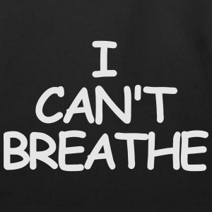 I CAN'T BREATHE T-Shirts - Eco-Friendly Cotton Tote