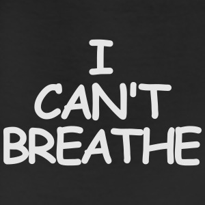I CAN'T BREATHE T-Shirts - Leggings