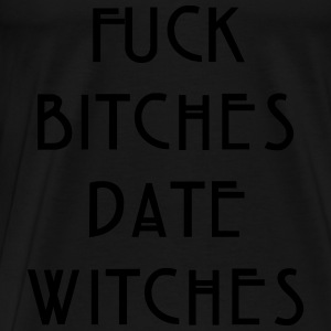 Fuck bitches date witches Long Sleeve Shirts - Men's Premium T-Shirt