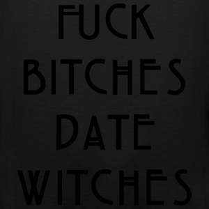 Fuck bitches date witches Long Sleeve Shirts - Men's Premium Tank