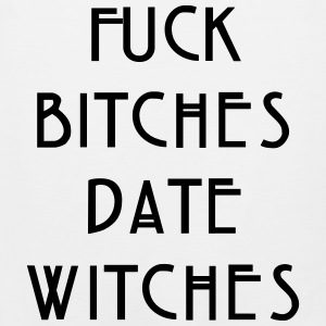 Fuck bitches date witches Women's T-Shirts - Men's Premium Tank