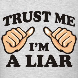 TRUST ME I'M A LIAR MEN SWEATSHIRT - Men's T-Shirt