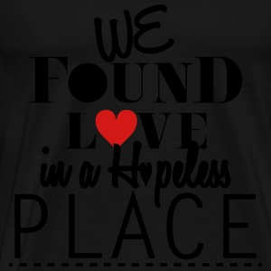 We Foun Love In A Hopeless Place Long Sleeve Shirts - Men's Premium T-Shirt