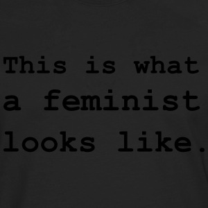 This is what a feminist looks like. T-Shirts - Men's Premium Long Sleeve T-Shirt