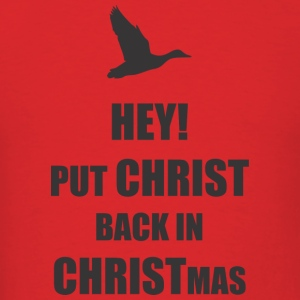 Hey put Christ back in Christmas Hoodies - Men's T-Shirt