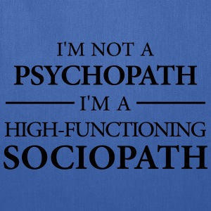 I'm not a Psychopath, I'm a High-functioning Socio T-Shirts - Tote Bag
