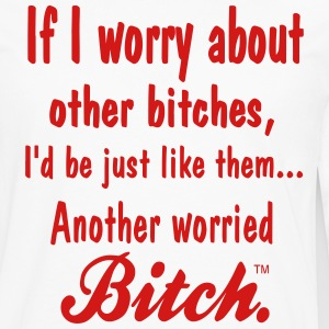 IF I WORRY ABOUT OTHER BITCHES - Men's Premium Long Sleeve T-Shirt