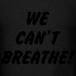 We can't breathe! Long Sleeve Shirts - Men's T-Shirt