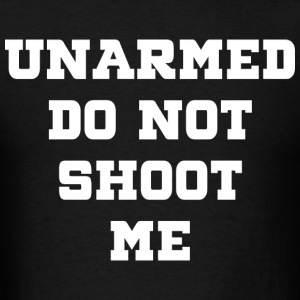 UNARMED Do Not Shoot Me On Front & Back - Men's T-Shirt