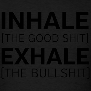 Inhale (The Good Shit) Exhale (The Bullshit) Tank Tops - Men's T-Shirt