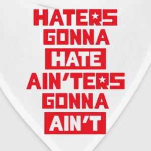 Haters gonna hate! T-Shirts - Bandana