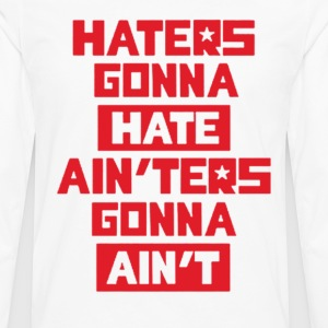 Haters gonna hate! T-Shirts - Men's Premium Long Sleeve T-Shirt