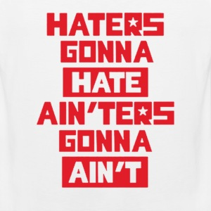 Haters gonna hate! T-Shirts - Men's Premium Tank