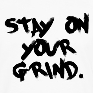 STAY ON YOUR GRIND Hoodies - Men's Premium Long Sleeve T-Shirt