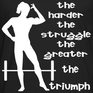 The Harder The Struggle The Greater The Triumph Women's T-Shirts - Men's Premium Long Sleeve T-Shirt