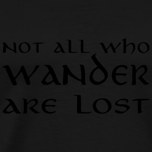 Not all who wander are lost Hoodies - Men's Premium T-Shirt
