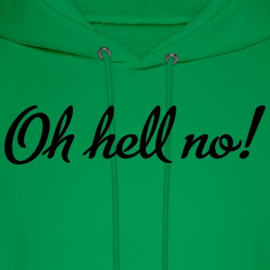 oh hell no! T-Shirts - Men's Hoodie