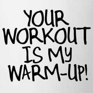 Your Workout is my Warmup T-Shirts - Coffee/Tea Mug