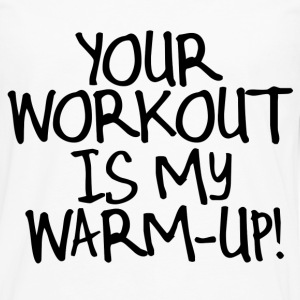Your Workout is my Warmup T-Shirts - Men's Premium Long Sleeve T-Shirt