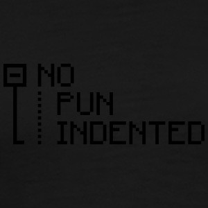 no pun indented Hoodies - Men's Premium T-Shirt