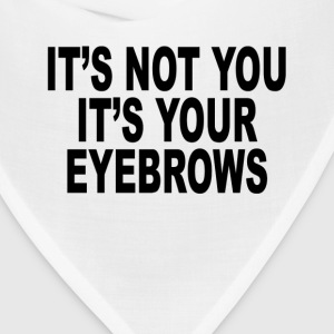 its_not_you_its_your_eyebrows_womens_tsh - Bandana
