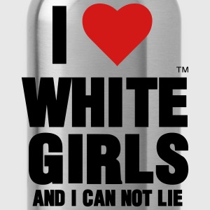 I LOVE WHITE GIRLS AND I CAN NOT LIE - Water Bottle