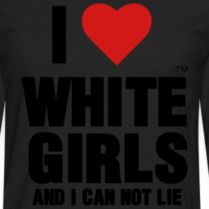 I LOVE WHITE GIRLS AND I CAN NOT LIE - Men's Premium Long Sleeve T-Shirt