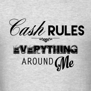 Cash Rules Everything - 80Kingz - Men's T-Shirt