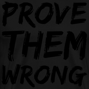 Prove Them Wrong Hoodies - Men's Premium T-Shirt