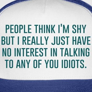 People think I'm shy but I really just have no ... Kids' Shirts - Trucker Cap