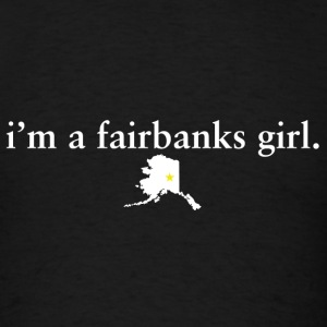 Fairbanks Girl Pride Proud T-Shirt Tee Top Shirts Hoodies - Men's T-Shirt