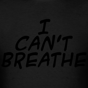 I Can't Breathe Hoodies - Men's T-Shirt