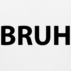 BRUH Hoodies - Men's Premium Tank