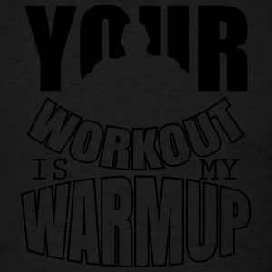 Your workout is my warmup Tanks - Men's T-Shirt