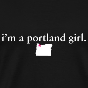 Portland Girl Pride Proud T-Shirt Tee Top Shirt Hoodies - Men's Premium T-Shirt