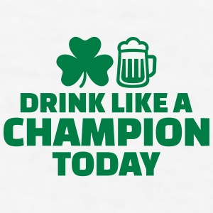 Drink like a Champion today Accessories - Men's T-Shirt