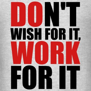 Don't wish for it, work for it Tanks - Men's T-Shirt