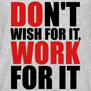 Don't wish for it, work for it Tanks - Men's Premium Long Sleeve T-Shirt