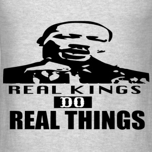 REAL KINGS DO REAL THINGS HOODIE - Men's T-Shirt
