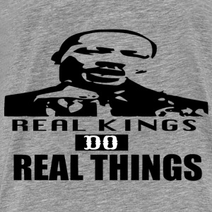 REAL KINGS DO REAL THINGS HOODIE - Men's Premium T-Shirt