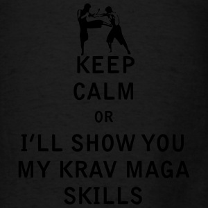 Keep Calm or i'll Show You My Krav Maga Skills - Men's T-Shirt