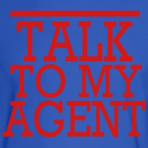 TALK TO MY AGENT T-Shirts - Men's Long Sleeve T-Shirt