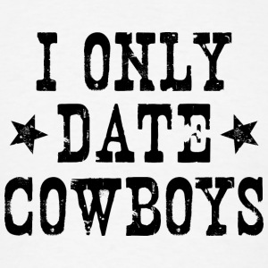 I ONLY DATE COWBOYS - Men's T-Shirt