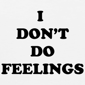 I Don't Do Feelings  Women's T-Shirts - Men's Premium Tank